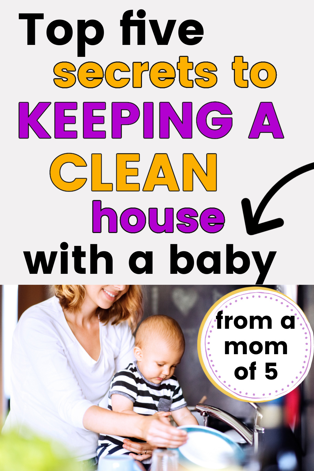 """mom doing housework and dishes with text overlay """"top five secrets to keeping a clean house with a baby"""""""